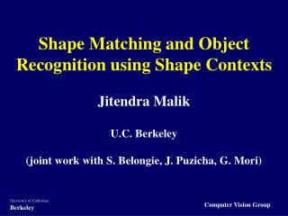 Shape Matching and Object Recognition using Shape Contexts  Jitendra Malik   U.C. Berkeley  joint work with S. Belongie,