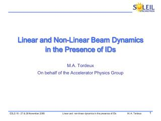 Linear and Non-Linear Beam Dynamics in the Presence of IDs M.A. Tordeux