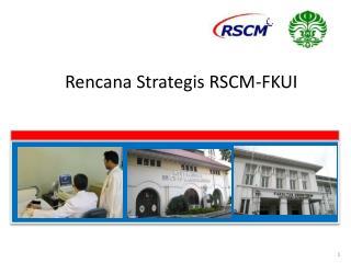 Rencana Strategis RSCM-FKUI