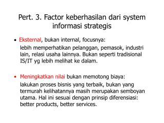 Pert. 3. F actor keberhasilan dari system informasi strategis