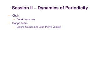 Session II – Dynamics of Periodicity