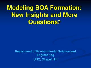 Modeling SOA Formation: New Insights and More Questions ?