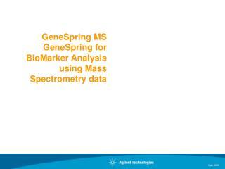 GeneSpring MS GeneSpring for BioMarker Analysis using Mass Spectrometry data