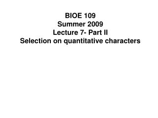 BIOE 109 Summer 2009 Lecture 7- Part II Selection on quantitative characters