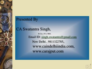 Presented By                                         CA  Swatantra  Singh,