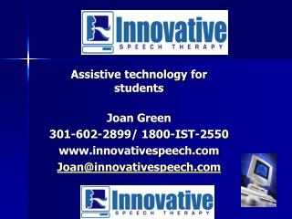 Assistive technology for students Joan Green 301-602-2899/ 1800-IST-2550 innovativespeech