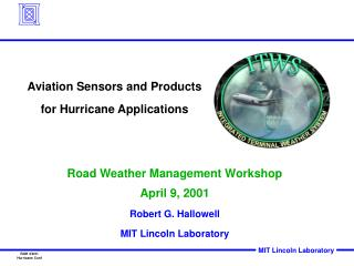 Road Weather Management Workshop April 9, 2001 Robert G. Hallowell MIT Lincoln Laboratory