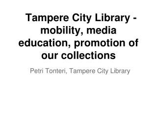 Tampere City Library - mobility, media education, promotion of our collections