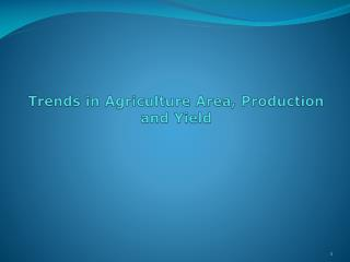 Trends in Agriculture Area, Production and Yield