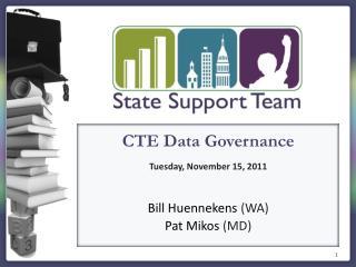 CTE Data Governance Tuesday, November 15, 2011 Bill Huennekens  (WA) Pat  Mikos (MD)