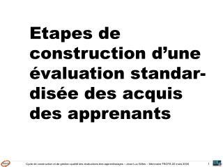 Etapes de construction d'une évaluation standar-disée des acquis des apprenants