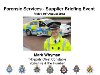 Forensic Services - Supplier Briefing Event Friday 10 th  August 2012