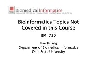 Bioinformatics Topics Not Covered in this Course  BMI 730