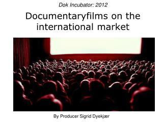 Dok Incubator: 2012 Documentaryfilms on the international market