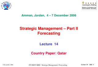 Amman, Jordan,  4 – 7 December 2006  Strategic Management – Part II Forecasting Lecture  14