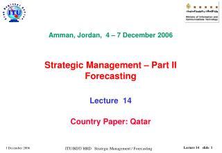 Amman, Jordan,  4 � 7 December 2006  Strategic Management � Part II Forecasting Lecture  14