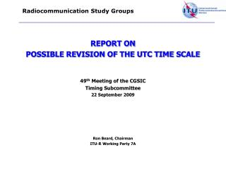 REPORT ON  POSSIBLE REVISION OF THE UTC TIME SCALE 49 th  Meeting of the CGSIC Timing Subcommittee