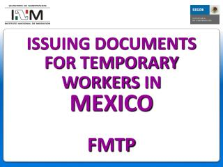 ISSUING DOCUMENTS FOR TEMPORARY WORKERS IN MEXICO FMTP