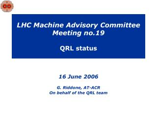 LHC Machine Advisory Committee Meeting no.19 QRL status