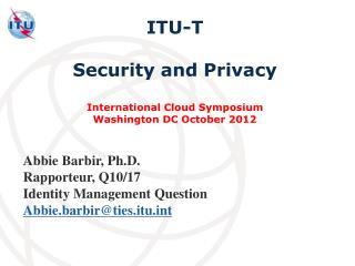 Abbie Barbir, Ph.D. Rapporteur, Q10/17  Identity Management Question  Abbie.barbir@ties.itut