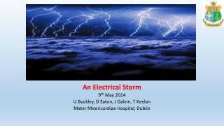 An Electrical Storm 9 th  May 2014 U Buckley, D Eaton, J Galvin, T  Keelan