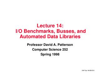 Lecture 14:   I/O Benchmarks, Busses, and Automated Data Libraries