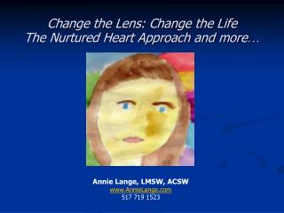 Change the Lens: Change the Life The Nurtured Heart Approach and more …