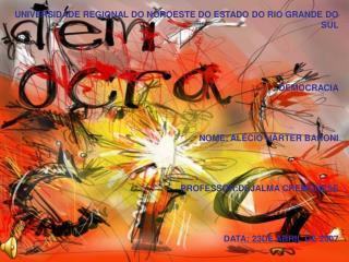 UNIVERSIDADE REGIONAL DO NOROESTE DO ESTADO DO RIO GRANDE DO SUL DEMOCRACIA