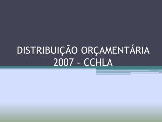 DISTRIBUIÇÃO ORÇAMENTÁRIA 2007 - CCHLA