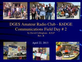 DGES Amateur Radio Club - K6DGE Communications Field Day # 2 by David Collingham - K3LP Rev. B
