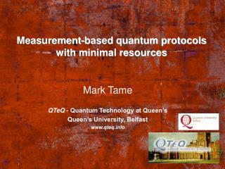Mark Tame QTeQ  - Quantum Technology at Queen�s Queen�s University, Belfast qteq