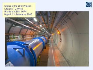 Status of the LHC Project L.Evans - C.Wyss Riunione CSN1 INFN Napoli, 21 Settembre 2005