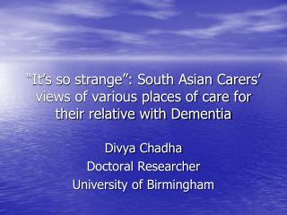 Divya Chadha Doctoral Researcher University of Birmingham
