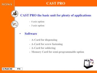 CAST PRO the basic unit for plenty of applications -  4 axis option 	-  3 axis option Software
