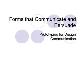Forms that Communicate and Persuade