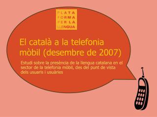 El català a la telefonia mòbil (desembre de 2007)