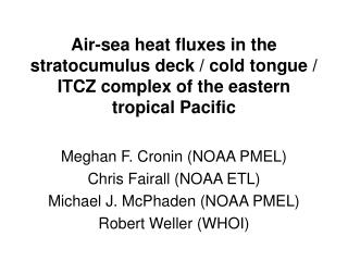 Meghan F. Cronin (NOAA PMEL) Chris Fairall (NOAA ETL) Michael J. McPhaden (NOAA PMEL)