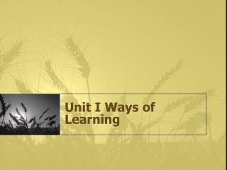 Unit I Ways of Learning