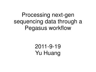 Processing next-gen sequencing data through a Pegasus workflow