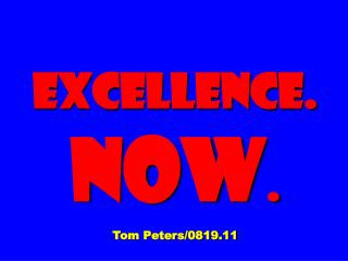 Excellence. Now . Tom Peters/0819.11