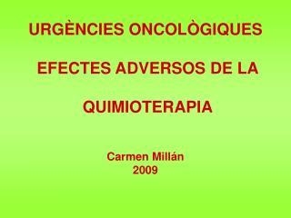 URGÈNCIES ONCOLÒGIQUES  EFECTES ADVERSOS DE LA  QUIMIOTERAPIA