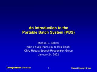 An Introduction to the  Portable Batch System (PBS)