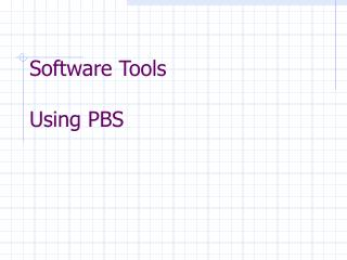 Software Tools Using PBS