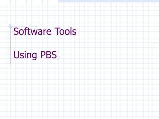Software Tools Using PBS
