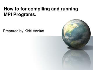 How to for compiling and running MPI Programs.