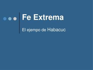 Fe Extrema El ejempo de  Habacuc