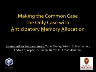 Making the Common Case  the Only Case with  A nticipatory  M emory  A llocation