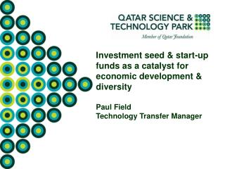 Investment seed & start-up funds as a catalyst for economic development & diversity Paul Field
