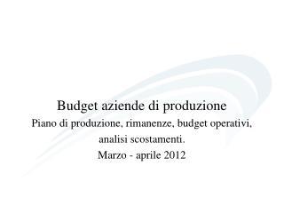 Budget aziende di produzione Piano di produzione, rimanenze, budget operativi,