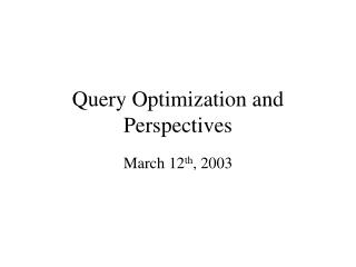 Query Optimization and Perspectives